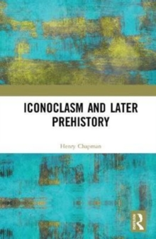 Iconoclasm and Later Prehistory, Hardback Book