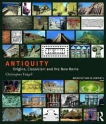 Antiquity : Origins, Classicism and the New Rome, Paperback / softback Book