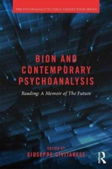 Bion and Contemporary Psychoanalysis : Reading A Memoir of the Future, Paperback Book