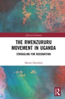 The Rwenzururu Movement in Uganda : Struggling for Recognition, Hardback Book