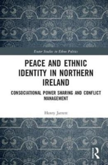Peace and Ethnic Identity in Northern Ireland : Consociational Power Sharing and Conflict Management, Hardback Book