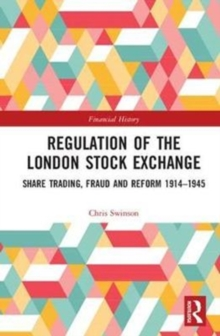 Regulation of the London Stock Exchange : Share Trading, Fraud and Reform 1914-1945, Hardback Book