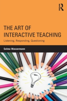 The Art of Interactive Teaching : Listening, Responding, Questioning, Paperback Book