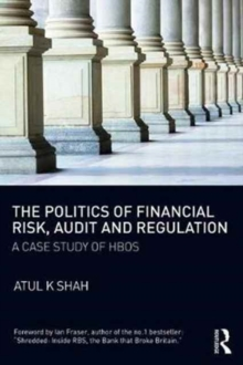 The Politics of Financial Risk, Audit and Regulation : A Case Study of HBOS, Paperback Book
