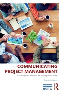 Communicating Project Management : A Participatory Rhetoric for Development Teams, Paperback Book