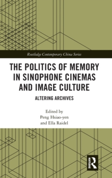 The Politics of Memory in Sinophone Cinemas and Image Culture : Altering Archives, Hardback Book