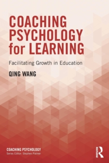 Coaching Psychology for Learning : Facilitating Growth in Education, Paperback Book