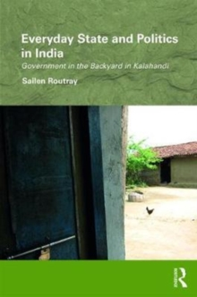Everyday State and Politics in India : Government in the Backyard in Kalahandi, Hardback Book
