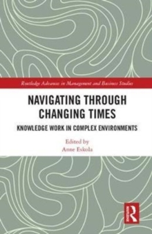 Navigating Through Changing Times : Knowledge Work in Complex Environments, Hardback Book