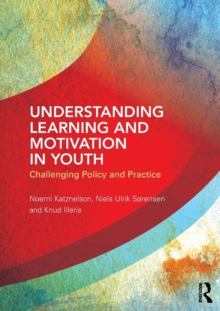 Understanding Learning and Motivation in Youth : Challenging Policy and Practice, Paperback Book