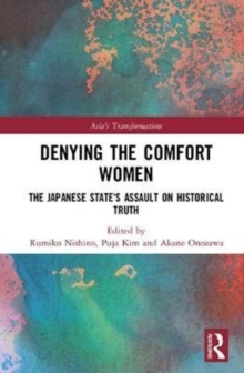 Denying the Comfort Women : The Japanese State's Assault on Historical Truth, Hardback Book