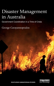 Disaster Management in Australia : Government Coordination in a Time of Crisis, Hardback Book