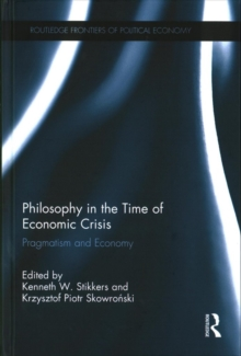 Philosophy in the Time of Economic Crisis : Pragmatism and Economy, Hardback Book