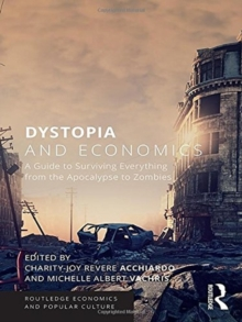 Dystopia and Economics : A Guide to Surviving Everything from the Apocalypse to Zombies, Hardback Book
