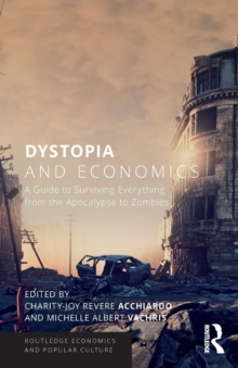 Dystopia and Economics : A Guide to Surviving Everything from the Apocalypse to Zombies, Paperback Book