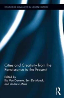 Cities and Creativity from the Renaissance to the Present, Hardback Book