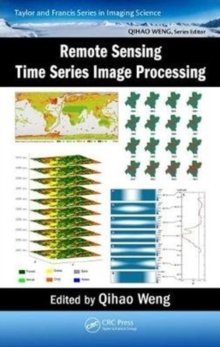 Remote Sensing Time Series Image Processing, Hardback Book