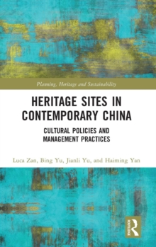 Heritage Sites in Contemporary China : Cultural Policies and Management Practices, Hardback Book