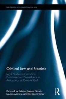 Criminal Law and Precrime : Legal Studies in Canadian Punishment and Surveillance in Anticipation of Criminal Guilt, Hardback Book