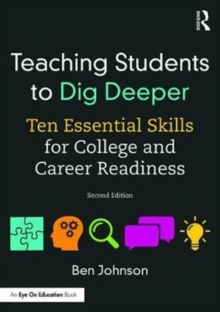Teaching Students to Dig Deeper : Ten Essential Skills for College and Career Readiness, Paperback Book