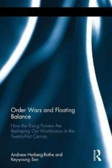 Order Wars and Floating Balance : How the Rising Powers Are Reshaping Our Worldview in the Twenty-First Century, Hardback Book
