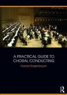 A Practical Guide to Choral Conducting, Paperback Book