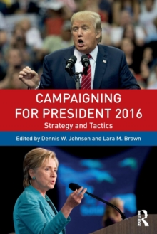 Campaigning for President 2016 : Strategy and Tactics, Paperback / softback Book