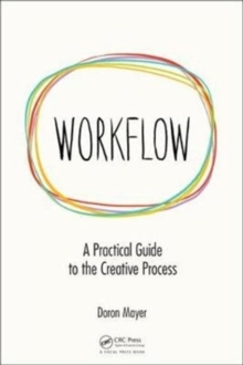 Workflow : A Practical Guide to the Creative Process, Paperback Book