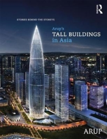 Arup's Tall Buildings in Asia : Stories Behind the Storeys, Hardback Book