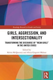 "Girls, Aggression, and Intersectionality : Transforming the Discourse of ""Mean Girls"" in the United States, Hardback Book"