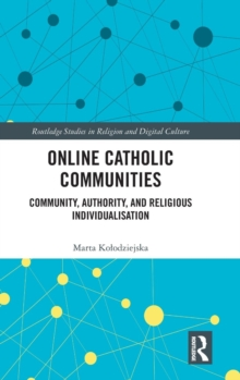 Online Catholic Communities : Community, Authority, and Religious Individualization, Hardback Book
