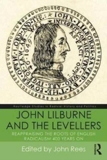 John Lilburne and the Levellers : Reappraising the Roots of English Radicalism 400 Years on, Paperback Book
