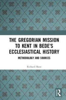The Gregorian Mission to Kent in Bede's Ecclesiastical History : Methodology and Sources, Hardback Book