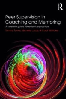Peer Supervision in Coaching and Mentoring : A Versatile Guide for Reflective Practice, Paperback Book