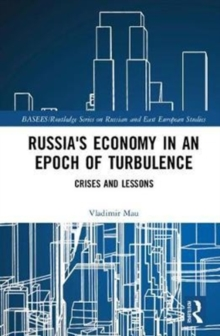 Russia's Economy in an Epoch of Turbulence : Crises and Lessons, Hardback Book