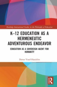 K-12 Education as a Hermeneutic Adventurous Endeavor : Toward an Educational Way of Thinking, Hardback Book