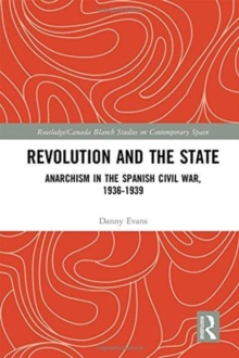 Revolution and the State : Anarchism in the Spanish Civil War, 1936-1939, Hardback Book