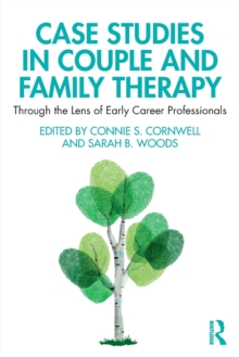 Case Studies in Couple and Family Therapy : Through the Lens of Early Career Professionals, Paperback / softback Book