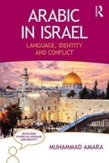Arabic in Israel : Language, Identity and Conflict, Paperback Book