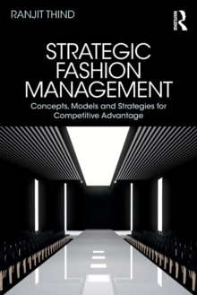 Strategic Fashion Management : Concepts, Models and Strategies for Competitive Advantage, Paperback Book