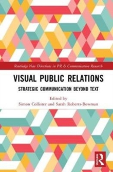 Visual Public Relations : Strategic Communication Beyond Text, Hardback Book