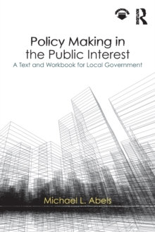 Policy Making in the Public Interest : A Text and Workbook for Local Government, Paperback Book