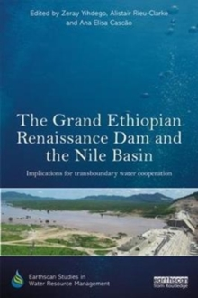The Grand Ethiopian Renaissance Dam and the Nile Basin : Implications for Transboundary Water Cooperation, Hardback Book