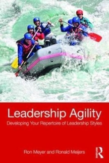 Leadership Agility : Developing Your Repertoire of Leadership Styles, Paperback Book