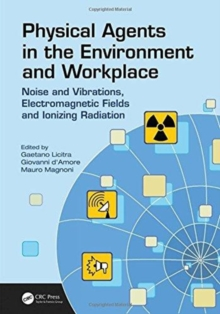 Physical Agents in the Environment and Workplace : Noise and Vibrations, Electromagnetic Fields and Ionizing Radiation, Hardback Book