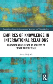 Empires of Knowledge in International Relations : Education and Science as Sources of Power for the State, Hardback Book