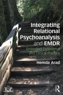 Integrating Relational Psychoanalysis and EMDR : Embodied Experience and Clinical Practice, Paperback Book