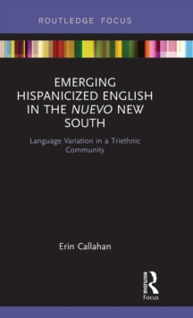 Emerging Hispanicized English in the Nuevo New South : Language Variation in a Triethnic Community, Hardback Book