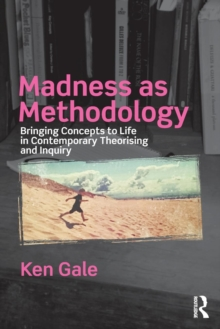 Madness as Methodology : Bringing Concepts to Life in Contemporary Theorising and Inquiry, Paperback Book