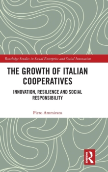 The Growth of Italian Cooperatives : Innovation, Resilience and Social Responsibility, Hardback Book